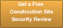 Get a Free  Construction Site Security Review